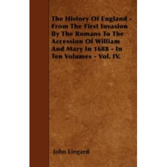 The History Of England  From The First Invasion By The Romans To The Accession Of William And Mary In 1688  In Ten Volumes  Vol. IV. by Lingard & John
