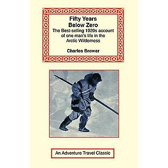 Fifty Years Below Zero by Brower & Charles
