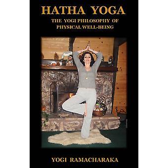 Hatha Yoga The Yogi Philosophy of Physical WellBeing by Ramacharaka & Yogi