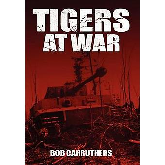 Tigers At War by Carruthers & Bob