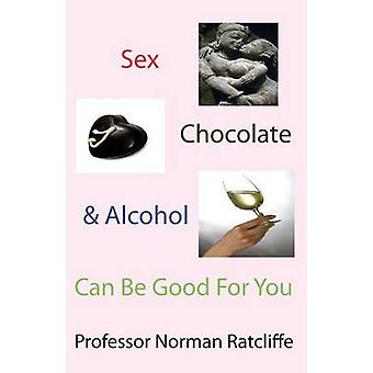 Sex Chocolate  Alcohol Can Be Good for You by Ratcliffe & Professor Norman