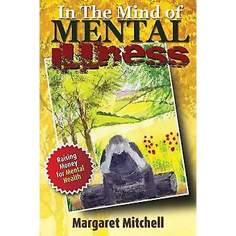 In The Mind Of Mental Illness Behind the Smiles and the Tears by Mitchell & Margaret
