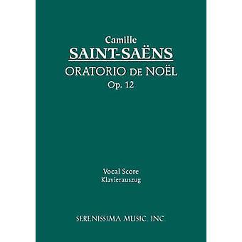 Oratorio de Noel Op.12 Vocal score by SaintSaens & Camille