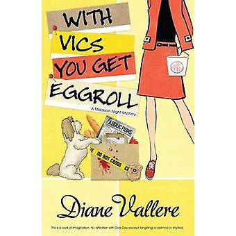 WITH VICS YOU GET EGGROLL by Vallere & Diane