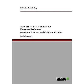 TraintheTrainer Seminare fr PatientenschulungenAnalyse und Bewertung von Lehrzielen und Inhalten by Quaschning & Katharina