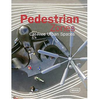 Pedestrian Zones - Car Free Urban Spaces by Chris van Uffelen - 978303
