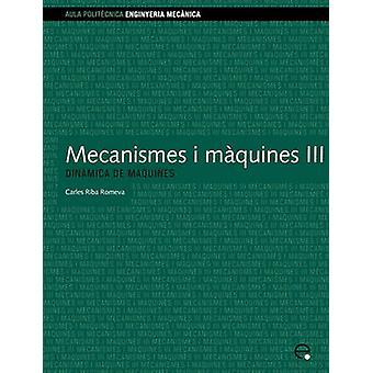 Mecanismes I Mquines III. Dinmica de Mquines by Riba Romeva & Carles