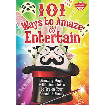 101 Ways to Amaze amp Entertain  Amazing Magic amp Hilarious Jokes to Try on Your Friends amp Family by Peter Gross & Walter Foster