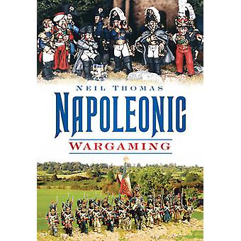 Napoleonic Wargaming by Neil Thomas - 9780752451305 Book