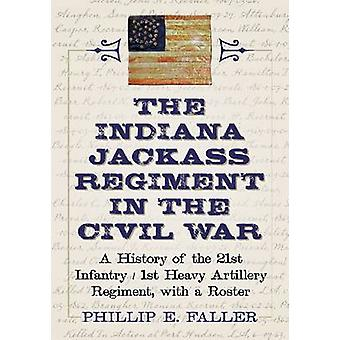 The Indiana Jackass Regiment in the Civil War - A History of the 21st