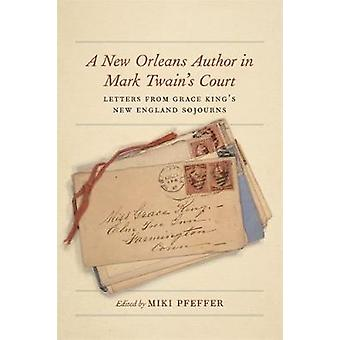 A New Orleans Author in Mark Twain-apos;s Court - Lettres de Grace King-apos;s