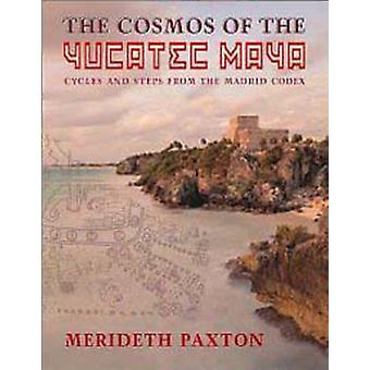 The Cosmos of the Yucatec Maya - Cycles and Steps from the Madrid Code