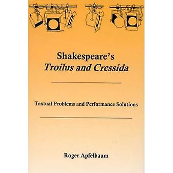 Shakespeare's Troilus and Cressida - Textual Problems and Performance