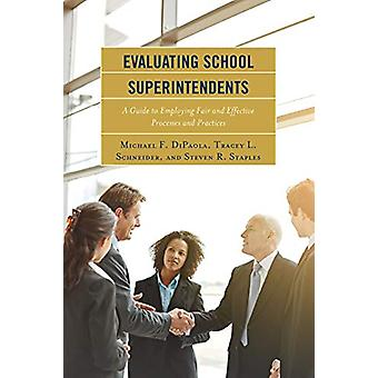 Evaluating School Superintendents - A Guide to Employing Fair and Effe