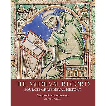 The Medieval Record - Sources of Medieval History by Alfred J. Andrea