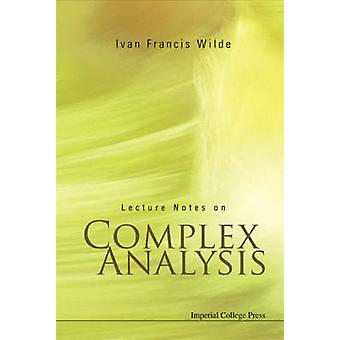 Lecture Notes on Complex Analysis by Ivan Francis Wilde - 97818609464