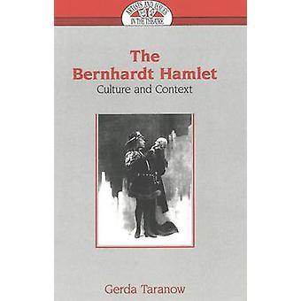 The Bernhardt Hamlet - Culture and Context by Gerda Taranow - 97808204