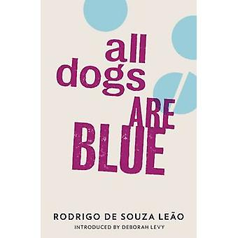 All Dogs are Blue by Rodrigo Souza Leao - Deborah Levy - Stefan Toble
