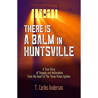 There Is a Balm in Huntsville - A True Story of Tragedy and Restoratio