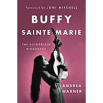 Buffy Sainte-Marie - The Authorized Biography by Andrea Warner - 97817