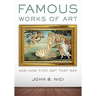 Famous Works of ArtAnd How They Got That Way by John Nici
