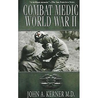 Combat Medic World War II by John A. Kerner - 9781596873162 Book