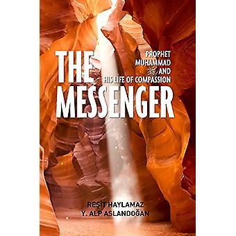 The Messenger - Prophet Muhammad and His Life of Compassion by Resit H