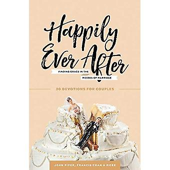 Happily Ever After - Finding Grace in the Messes of Marriage by Dr Joh