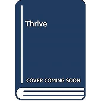 Thrive 7 Steps to Successful SelfLeadership  A Practical Guide to Thriving at Work and Home by George Wilkinson