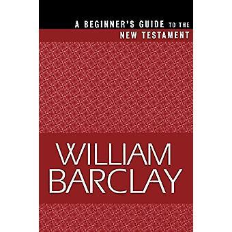 دليل المبتدئين و apos إلى العهد الجديد من قبل وليام باركلي - 97806642