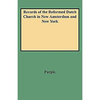 Records of the Reformed Dutch Church in New Amsterdam and New York by