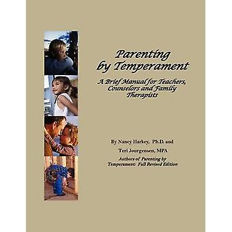 Parenting by Temperament - Brief Manual for Teachers - Counselors and