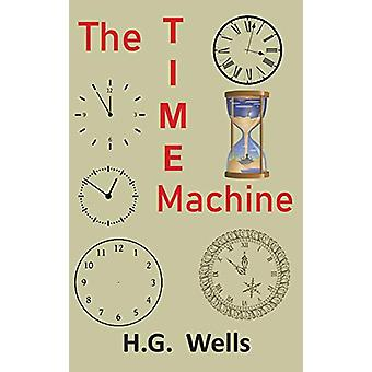 The Time Machine - An Invention by H G Wells - 9781950330133 Book