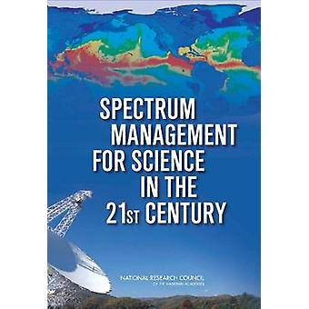 Spectrum Management for Science in the 21st Century by Committee on Scientific Use of the Radio SpectrumCommittee on Radio FrequenciesBoard on Physics and AstronomyDivision on Engineering and Physical SciencesNational Research Council