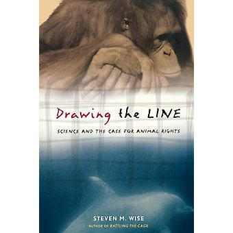 Drawing the Line Science and the Case for Animal Rights by Steven Wise