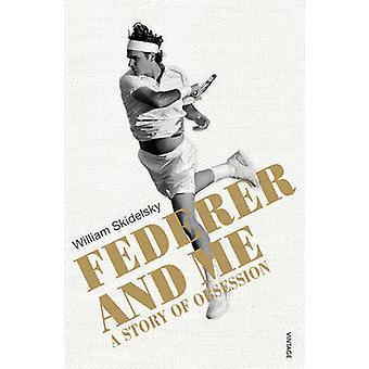 Federer und Me - A Story of Obsession von William Skidelsky - 978022410
