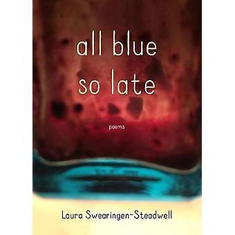 Todo azul tan tarde - poemas de Laura Swearingen-Steadwell - 9780810136342