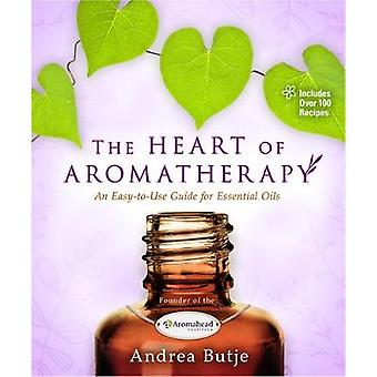 The Heart of Aromatherapy - An Easy-to-Use Guide for Essential Oils by