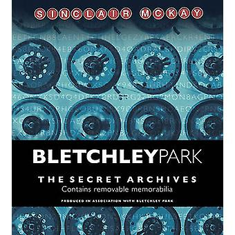 The Bletchley Park - The Secret Archives by Sinclair McKay - Bletchley