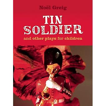 Tin Soldier and Other Plays for Children by Noel Greig - David Johnst