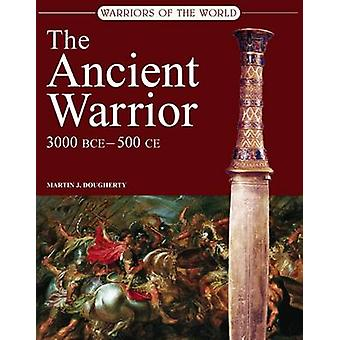 The Ancient Warrior - 3000 BC-450 AD by Martin J. Dougherty - 97819066