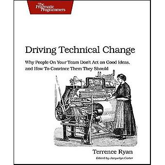 Driving Technical Change - Why People on Your Team Don't Act on Good I