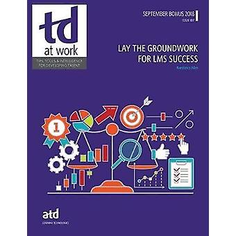 Lay the Groundwork for LMS Success by Lay the Groundwork for LMS Succ