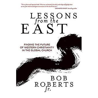 Leçons tirées de l'est: l'avenir de la chrétienté occidentale pour trouver à l'église mondiale (Bob Roberts)