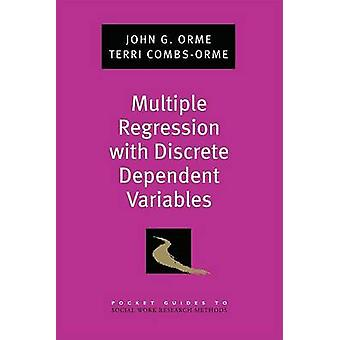 Multiple Regression with Discrete Dependent Variables by Orme & John G