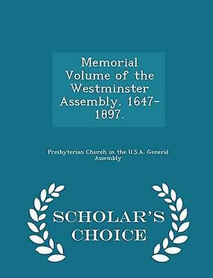 Memorial Volume of the Westminster Assembly. 16471897.  Scholars Choice Edition by Presbyterian Church in the U.S.A. Genera