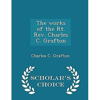 Die Werke der RT. Rev. Charles C. Grafton Gelehrte Wahl Ausgabe von Grafton & Charles C.