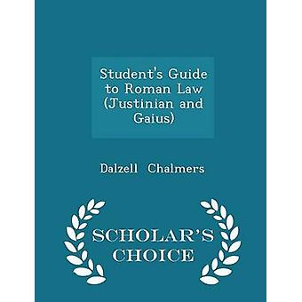 Students Guide to Roman Law Justinian and Gaius  Scholars Choice Edition by Chalmers & Dalzell
