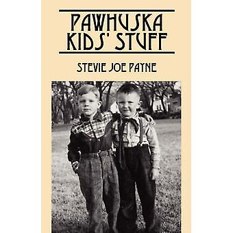 Pawhuska Kids Stuff  Memories of Pawhuska and Friends by Payne & Stevie Joe