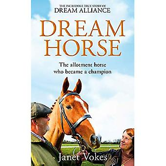 Dream Horse: The Incredible� True Story of Dream Alliance - the Allotment Horse who Became a Champion